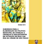 Publicação Subsídios para a elaboração de Políticas Públicas para crianças e adolescentes em situação de rua, elaborada pelo Neca é aprovada por COMAS-SP
